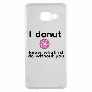 Samsung A3 2016 Case I donut know what i'd do without you