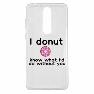Etui na Nokia 5.1 Plus I donut know what i'd do without you