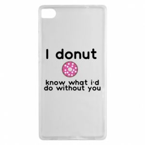 Etui na Huawei P8 I donut know what i'd do without you