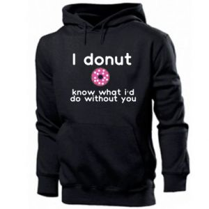 Men's hoodie I donut know what i'd do without you