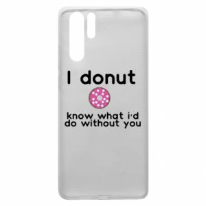 Etui na Huawei P30 Pro I donut know what i'd do without you