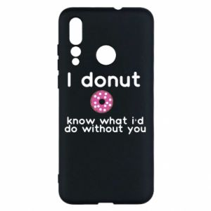 Huawei Nova 4 Case I donut know what i'd do without you