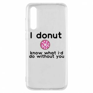 Etui na Huawei P20 Pro I donut know what i'd do without you