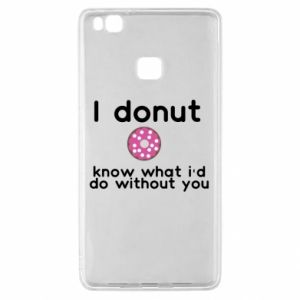 Etui na Huawei P9 Lite I donut know what i'd do without you