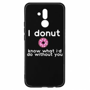 Huawei Mate 20Lite Case I donut know what i'd do without you