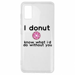 Etui na Samsung A41 I donut know what i'd do without you