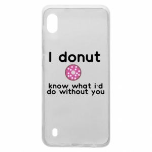 Samsung A10 Case I donut know what i'd do without you