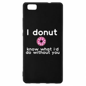 Huawei P8 Lite Case I donut know what i'd do without you