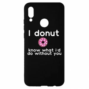 Huawei P Smart 2019 Case I donut know what i'd do without you