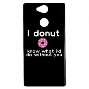 Sony Xperia XA2 Case I donut know what i'd do without you