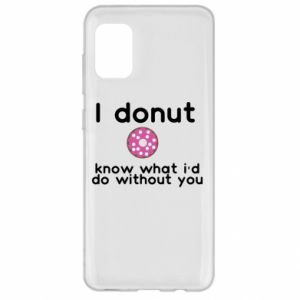 Samsung A31 Case I donut know what i'd do without you