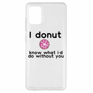 Samsung A51 Case I donut know what i'd do without you