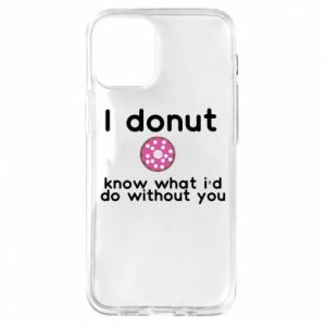 iPhone 12 Mini Case I donut know what i'd do without you