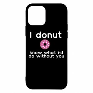 iPhone 12/12 Pro Case I donut know what i'd do without you