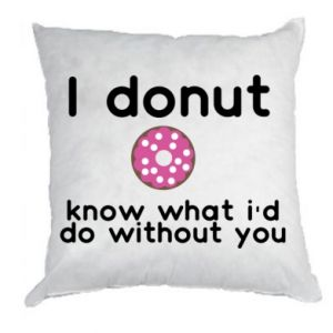 Pillow I donut know what i'd do without you