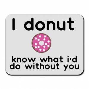 Mouse pad I donut know what i'd do without you