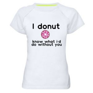 Damska koszulka sportowa I donut know what i'd do without you