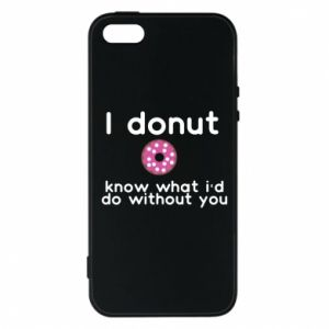 Etui na iPhone 5/5S/SE I donut know what i'd do without you