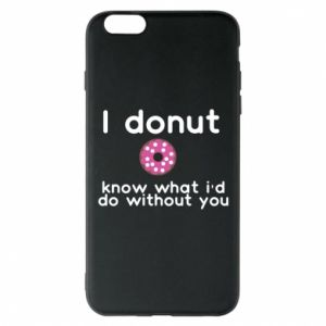 Etui na iPhone 6 Plus/6S Plus I donut know what i'd do without you