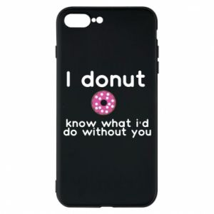 Phone case for iPhone 7 Plus I donut know what i'd do without you