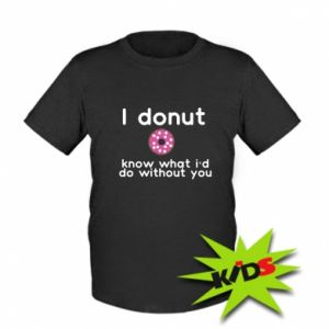 Kids T-shirt I donut know what i'd do without you