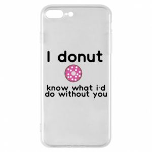 Etui na iPhone 8 Plus I donut know what i'd do without you
