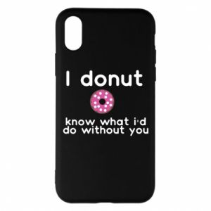 Phone case for iPhone X/Xs I donut know what i'd do without you