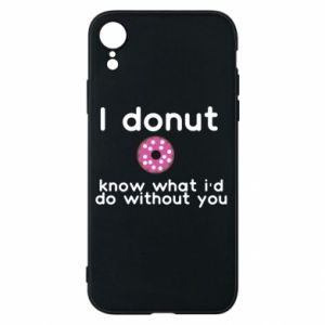 Etui na iPhone XR I donut know what i'd do without you