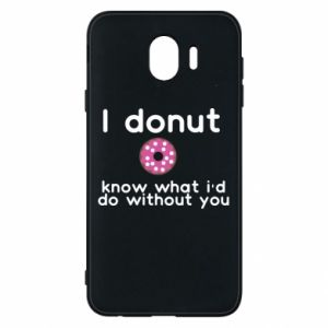 Phone case for Samsung J4 I donut know what i'd do without you