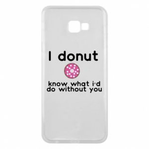 Phone case for Samsung J4 Plus 2018 I donut know what i'd do without you