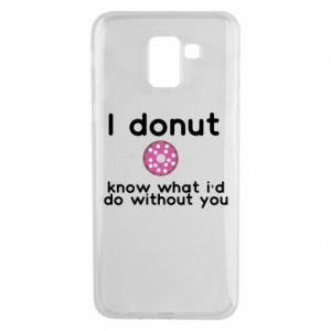 Etui na Samsung J6 I donut know what i'd do without you