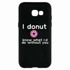 Phone case for Samsung A5 2017 I donut know what i'd do without you