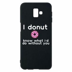 Phone case for Samsung J6 Plus 2018 I donut know what i'd do without you