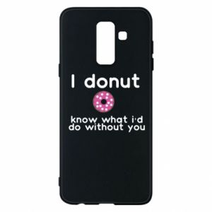 Phone case for Samsung A6+ 2018 I donut know what i'd do without you