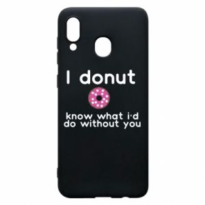 Phone case for Samsung A20 I donut know what i'd do without you