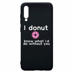 Phone case for Samsung A70 I donut know what i'd do without you