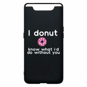 Phone case for Samsung A80 I donut know what i'd do without you