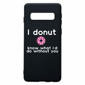 Phone case for Samsung S10 I donut know what i'd do without you