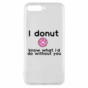 Phone case for Huawei Y6 2018 I donut know what i'd do without you