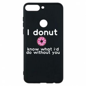 Etui na Huawei Y7 Prime 2018 I donut know what i'd do without you
