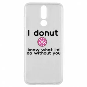 Phone case for Huawei Mate 10 Lite I donut know what i'd do without you