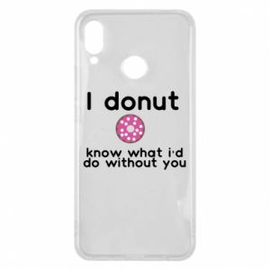 Phone case for Huawei P Smart Plus I donut know what i'd do without you