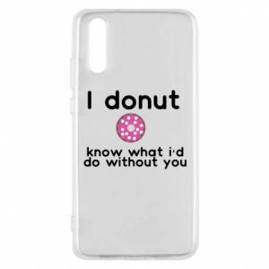 Etui na Huawei P20 I donut know what i'd do without you