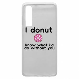 Phone case for Huawei P30 I donut know what i'd do without you