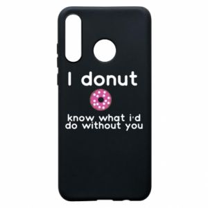 Phone case for Huawei P30 Lite I donut know what i'd do without you