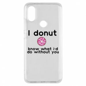 Phone case for Xiaomi Mi A2 I donut know what i'd do without you
