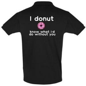 Men's Polo shirt I donut know what i'd do without you