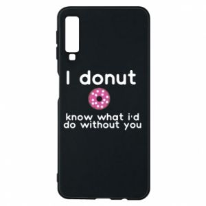Phone case for Samsung A7 2018 I donut know what i'd do without you