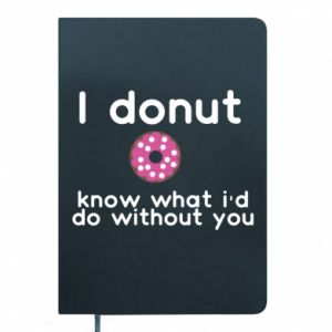 Notes I donut know what i'd do without you