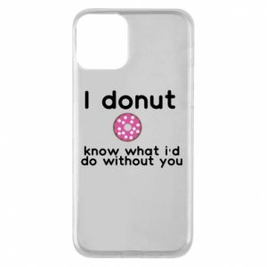 Phone case for iPhone 11 I donut know what i'd do without you